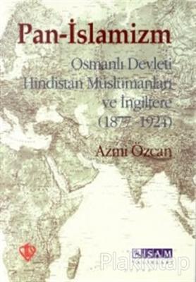 Pan-İslamizm (Osmanlı Devleti Hindistan Müslümanları ve İngiltere 1877-1924)