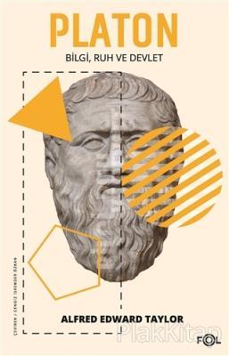Platon - Bilgi Ruh ve Devlet Alfred Edward Taylor