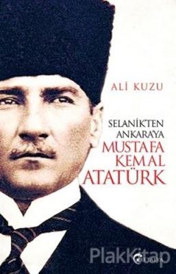 Selanik'ten Ankara'ya Mustafa Kemal Atatürk
