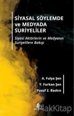 Siyasal Söylemde ve Medyada Suriyeliler A. Fulya Şen