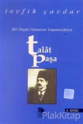 Talat Paşa Bir Örgüt Ustasının Yaşamöyküsü