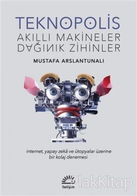 Teknopolis Akıllı Makineler Dağınık Zihinler %15 indirimli Mustafa Ars