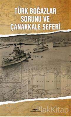 Türk Boğazlar Sorunu ve Çanakkale Seferi
