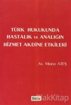 Türk Hukukunda Hastalık ve Analığın Hizmet Akdine Etkileri