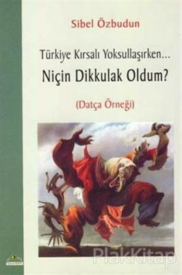 Türkiye Kırsalı Yoksullaşırken Niçin Dik Kulak Oldum