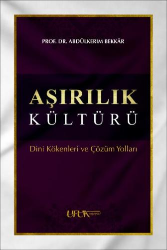 AŞIRILIK KÜLTÜRÜ Prof. Dr. Abdülkerim Bekkâr