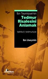 İbn Teymiyye'nin Tedmur Risalesini Anlamak