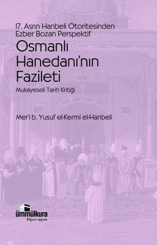 Osmanlı Hanedanı'nın Fazileti %30 indirimli Mer'î b. Yusuf el-Kermî el