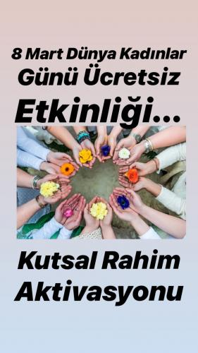 8 Mart Kadınlar Günü Ücretsiz Etkinliği - Kutsal Rahim Aktivasyonu