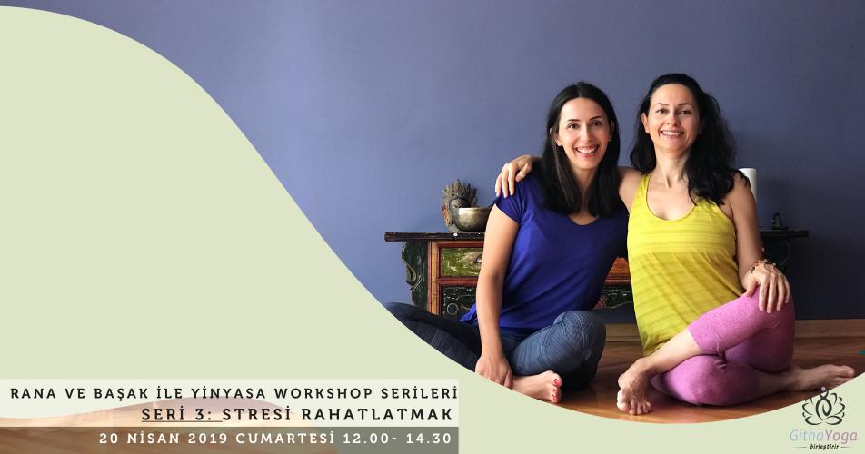 Rana ve Başak ile Yinyasa Workshop Serileri 3: Stresi Rahatlatmak
