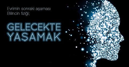 """Söyleşi; Bilincin Fiziği; """"Gelecekte Yaşamak"""" Kuantum Alan / Manavgat"""