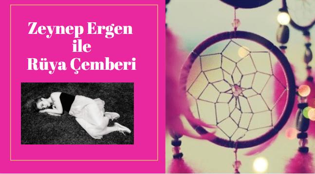 Zeynep Ergen ile Rüya Çemberi