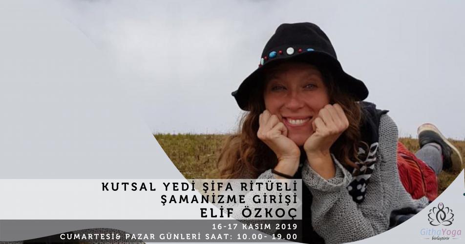 Elif Özkoç ile Kutsal Yedi Şifa Ritüeli 'Şamanizme Giriş' Elif Özkoç