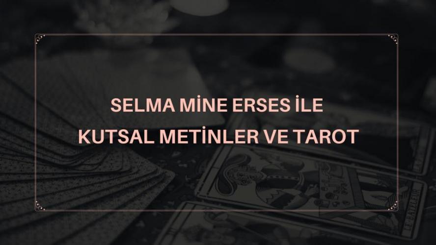 Selma Mine Erses İle Kutsal Metinler ve Tarot Selma Mine Erses