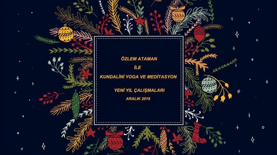 Özlem Ataman ile  Aralık ayı Kundalini Yoga ve Meditasyon Çalışması: Yeni Yıla Hazırlık Dersleri