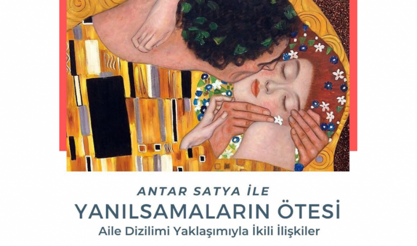 """Antar Satya ile """"Yanılsamaların Ötesi – Aile Dizilimi Yaklaşımıyla İkili İlişkiler Atölyesi"""""""