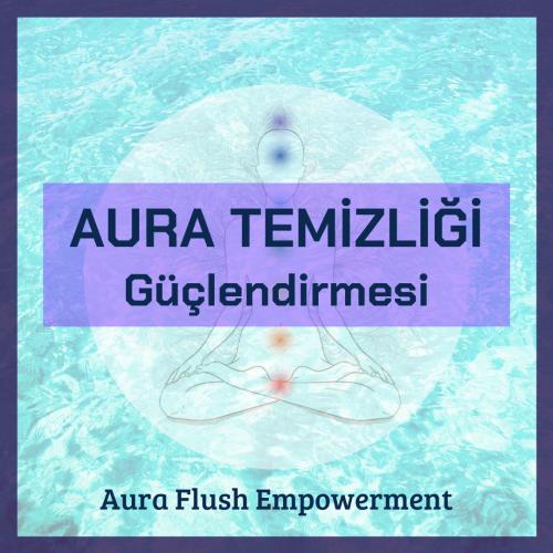Aura Temizliği Güçlendirmesi (Aura Flush Empowerment)