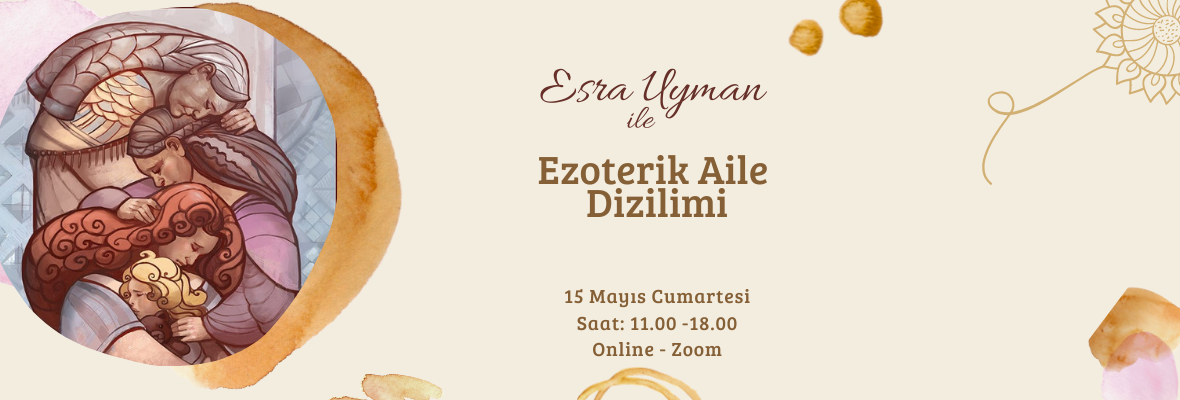 Esra Uyman ile Ezoterik Aile Dizilimi