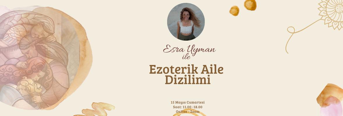 Esra Uyman ile Ezoterik Aile Dizilimi Esra Uyman