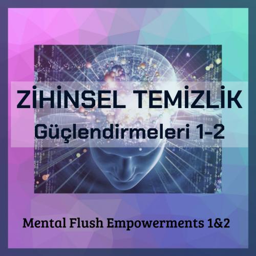 Zihinsel Temizlik Güçlendirmeleri1 ve 2(Mental Flush Empowerments 1&2)