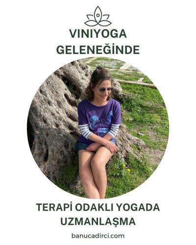 Banu Çadırcı ile Viniyoga Geleneğinde Terapi Odaklı Yogada Uzmanlaşma Programı