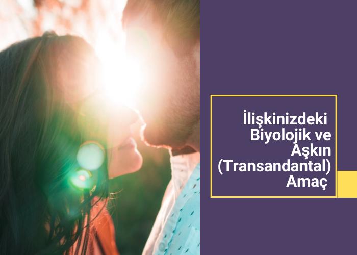 """İntegral İlişkiler Atölyesi: """"Biyolojik ve Aşkın (Transantal) Amaç"""""""