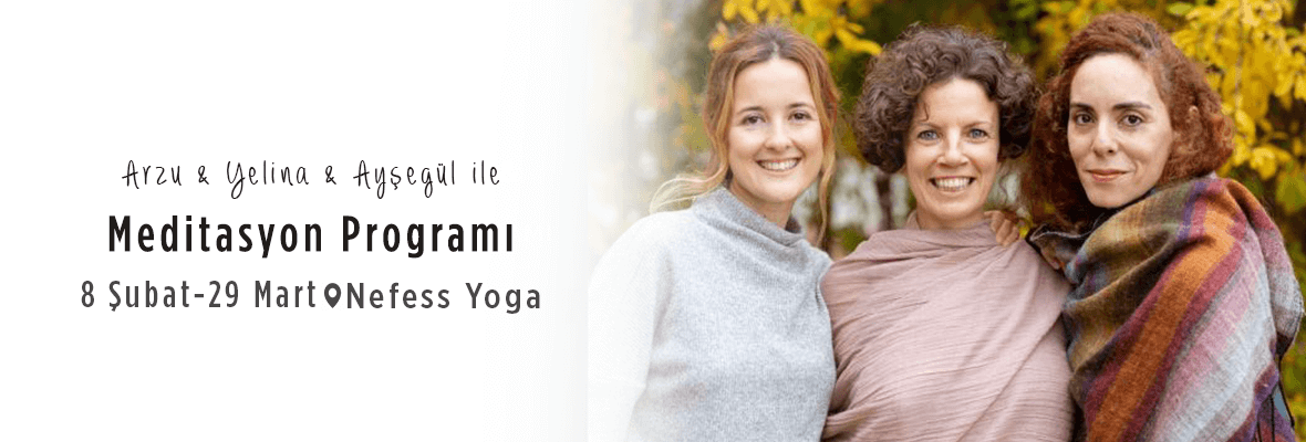Arzu & Yelina & Ayşegül ile Meditasyon Programı