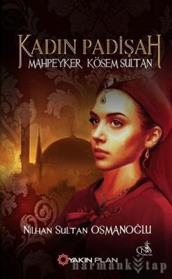 Kadın Padişah: Mahpeyker Kösem Sultan