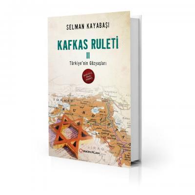 Kafkas Ruleti 2 - Türkiye'nin Gözyaşları %30 indirimli Selman Kayabaşı