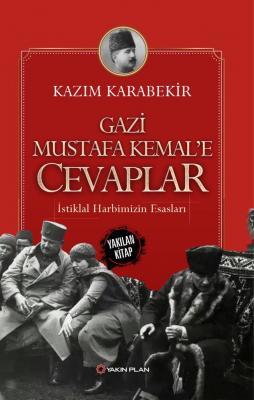 Gazi Mustafa Kemal'e Cevaplar- İstiklal Harbimizin Esasları