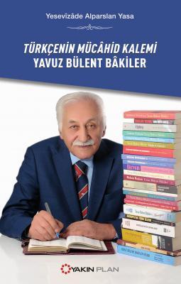 Türkçenin Mücahid Kalemi Yavuz Bülent Bakiler