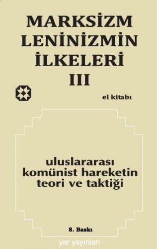 MARKSİZM-LENİNİZMİN İLKELERİ 3 - Uluslararası Komünist Hareketin Teori