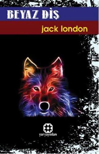 Beyaz Diş | Jack LONDON | Yar Yayınları