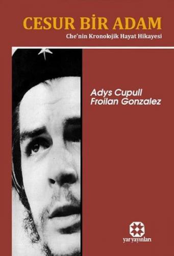 Cesur Bir Adam (Che'nin Kronolojik Hayat Hikayesi)   Adys Cupull   Yar