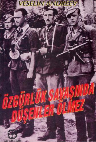 Özgürlük Savaşında Düşenler Ölmez   Veselin Andreev   Yar Yayınları
