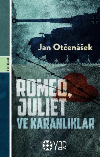 Romeo, Juliet ve Karanlıklar | Jan Otčenášek | Yar Yayınları