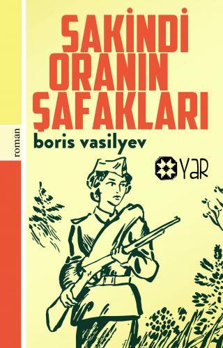 Sakindi Oranın Şafakları | Boris Lvoviç Vasilyev | Yar Yayınları