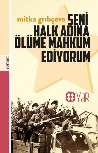 Seni Halk Adına Ölüme Mahkum Ediyorum | Mitka Grıbçeva | Yar Yayınları