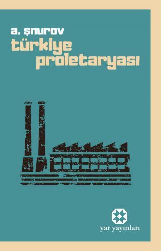 Türkiye Proletaryası | A. Şnurov | Yar Yayınları