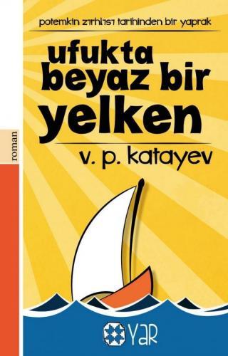 Ufukta Beyaz Bir Yelken | Valentin Petroviç Katayev | Yar Yayınları