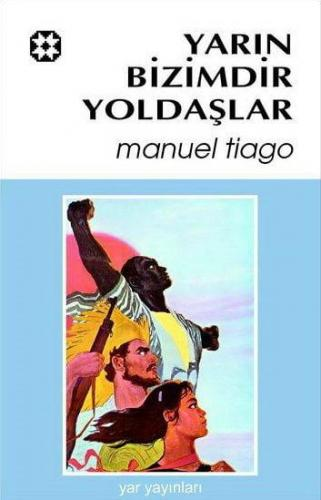 Yarın Bizimdir Yoldaşlar | Manuel Tiago | Yar Yayınları