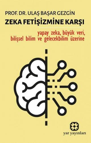 Zeka Fetişizmine Karşı | Prof. Dr. Ulaş Başar Gezgin | Yar Yayınları