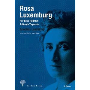 ROSA LUXEMBURG Her Şeye Rağmen Tutkuyla Yaşamak