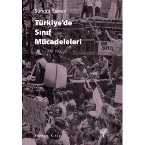 TÜRKİYE'DE SINIF MÜCADELELERİ Cilt: 1 1908-1980