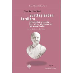 YURTTAŞLARDAN LORDLARA Eskiçağlardan Ortaçağlara Batı Siyasi Düşüncesinin Toplumsal Tarihi