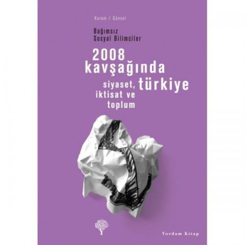 2008 KAVŞAĞINDA TÜRKİYE Bağımsız Sosyal Bilimciler