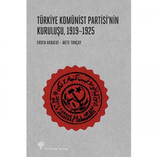TÜRKİYE KOMÜNİST PARTİSİ'NİN KURULUŞU, 1919-1925 Erden AKBULUT