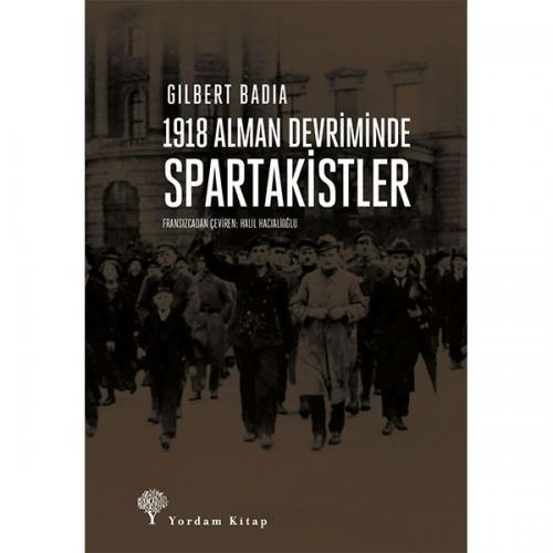 1918 ALMAN DEVRİMİNDE SPARTAKİSTLER Gilbert BADIA