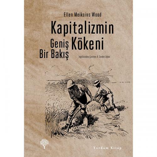 KAPİTALİZMİN KÖKENİ Ellen Meiksins WOOD