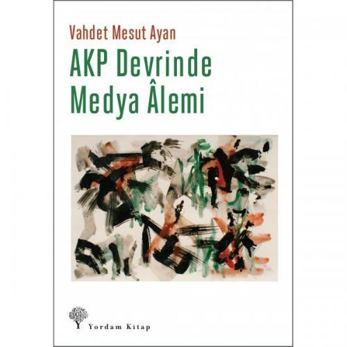AKP DEVRİNDE MEDYA ÂLEMİ (HASARLI) Vahdet Mesut AYAN